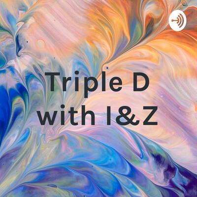 Triple D with I&Z
