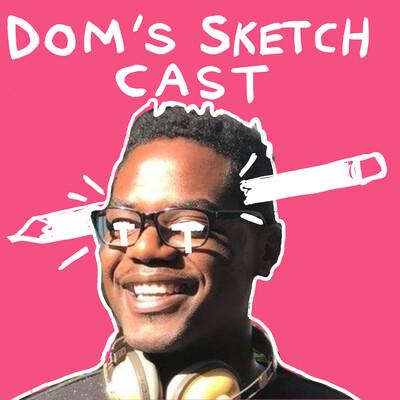 Dom's Sketch Cast