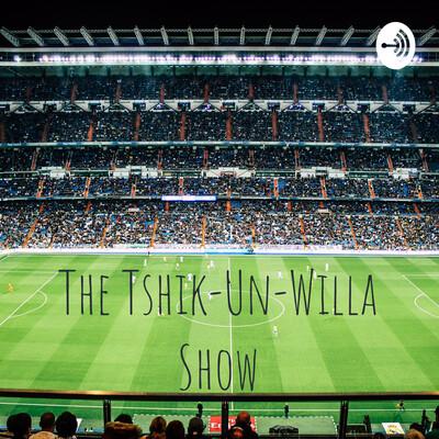 The Tshik-Un-Willa Show