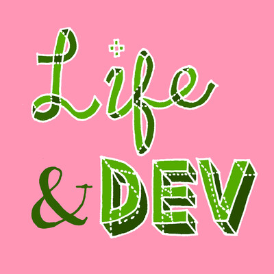 Life and Dev