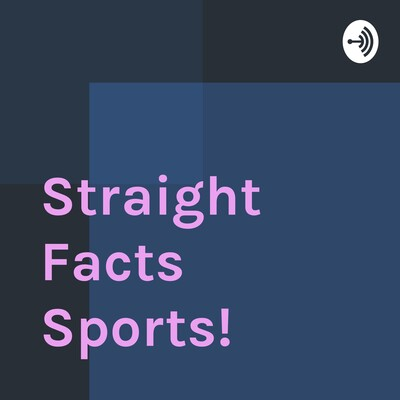 Straight Facts Sports!