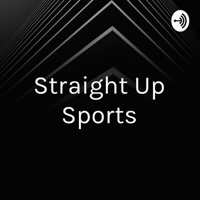 Straight Up Sports: The Podcast