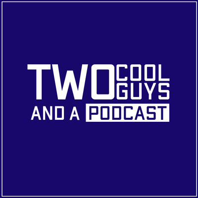 Two Cool Guys & A Podcast