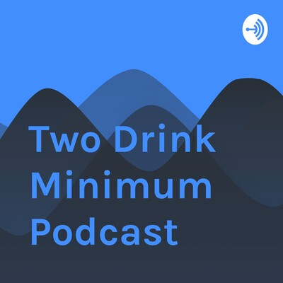 Two Drink Minimum Podcast