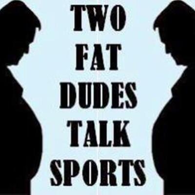 Two Fat Dudes Talk Sports