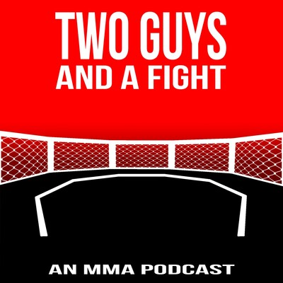 Two Guys And A Fight MMA Podcast