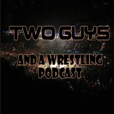 Two Guys and a wrestling podcast