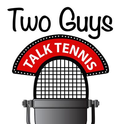 Two Guys Talk Tennis