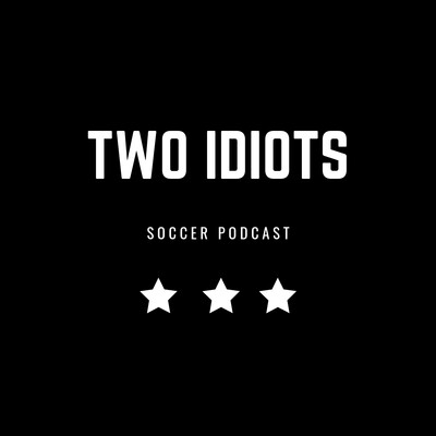 The Two Idiots Soccer Podcast