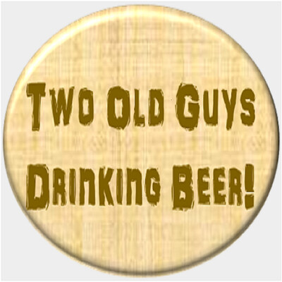 Two Old Guys Drinking Beer!