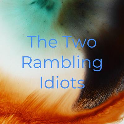 The Two Rambling Idiots