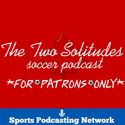 The Two Solitudes Soccer Podcast, For Patrons Only (Free Feed)