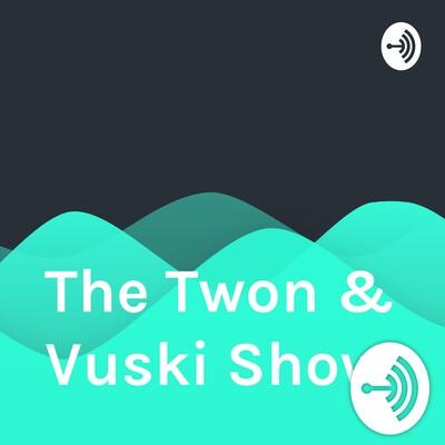The Twon & Vuski Show