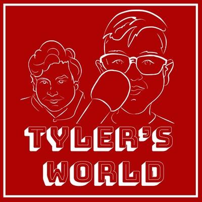 Tyler's World The Podcast