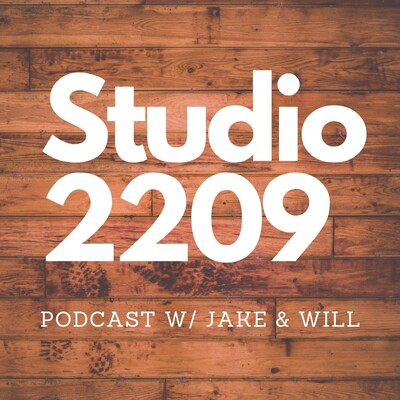 Studio 2209 Podcast w/ Jake & Will