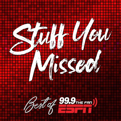 Stuff You Missed: Best of 99.9 The Fan
