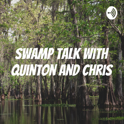 Swamp Talk with Quinton and Chris