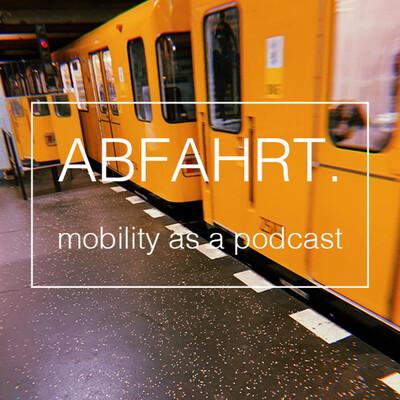 Abfahrt. Mobility as a Podcast.