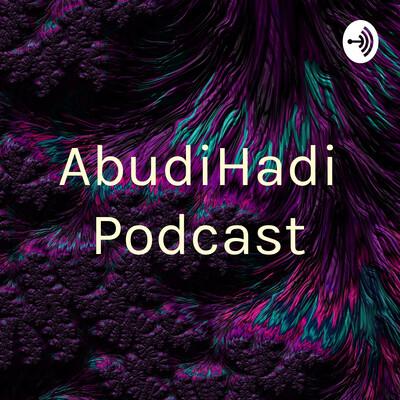 AbudiHadi Podcast