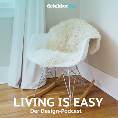 Living is easy – Der Design-Podcast – detektor.fm