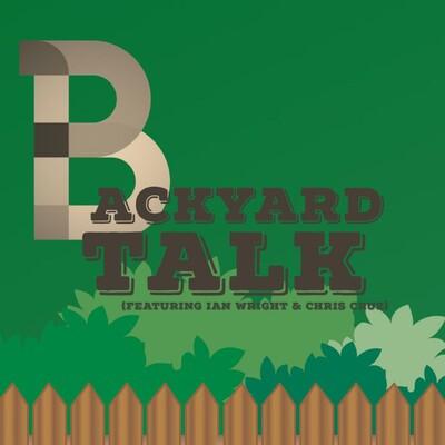 BackYard Talk w/ Ian Wright & Chris Cruz #11