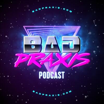 Bad Praxis