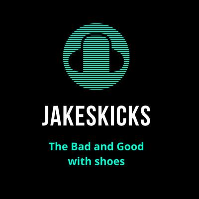 JakesKicks- The Bad and Good
