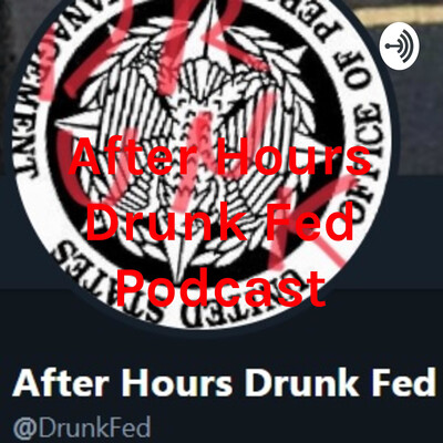 After Hours Drunk Fed Podcast