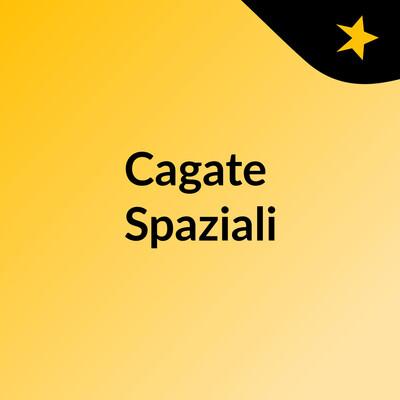 Cagate Spaziali