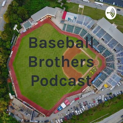 Baseball Brothers Podcast