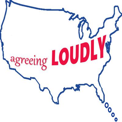 Agreeing Loudly Coast to Coast