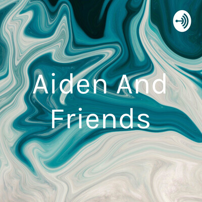 Aiden And Friends