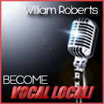 Become Vocal Local! w/ William Roberts