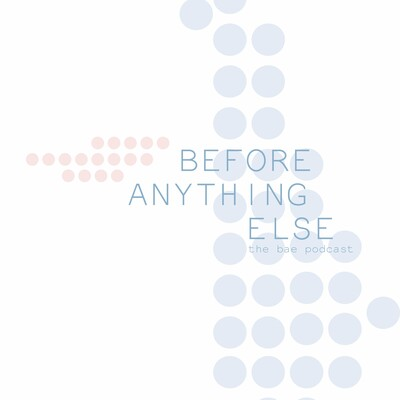 Before Anything Else: The BAE Podcast