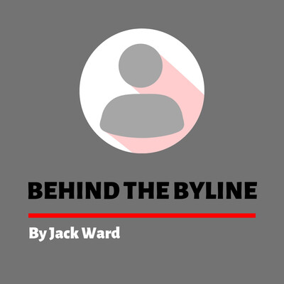 BEHIND THE BYLINE