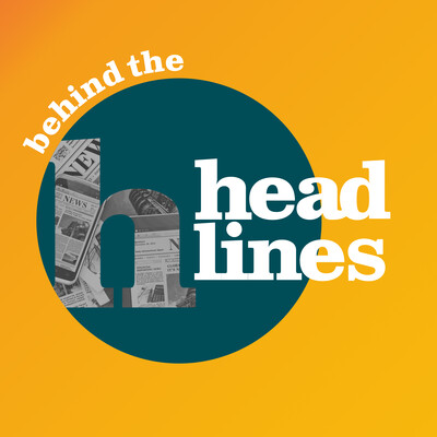 Behind the Headlines from The Headliner podcast