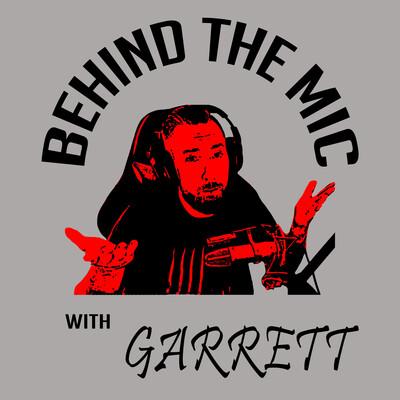 Behind the Mic with Garrett