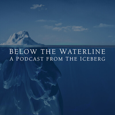 Below the Waterline - a podcast from The Iceberg