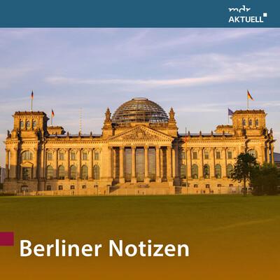 Berliner Notizen von MDR AKTUELL