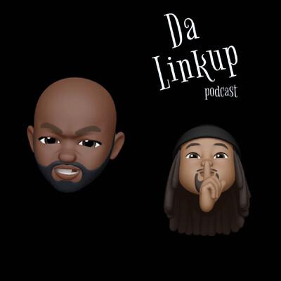Da Linkup Podcast