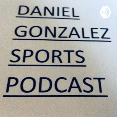 Daniel Gonzalez Sports Podcast
