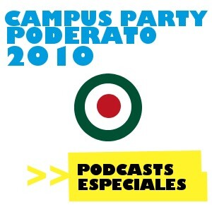 Campus Party Mexico Podcast 2010 (Podcast) - www.poderato.com/campusparty