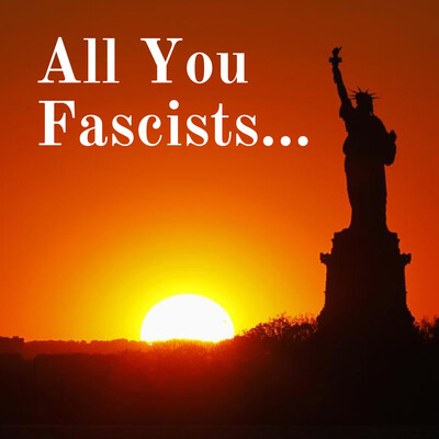 All You Fascists...