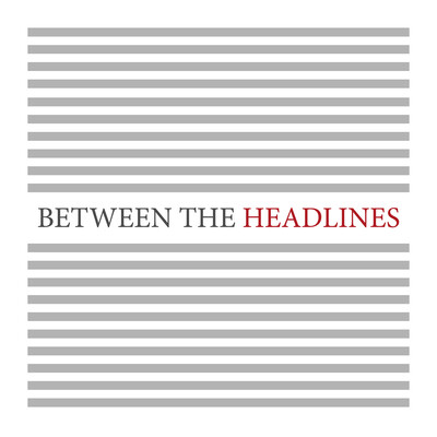 Between the Headlines