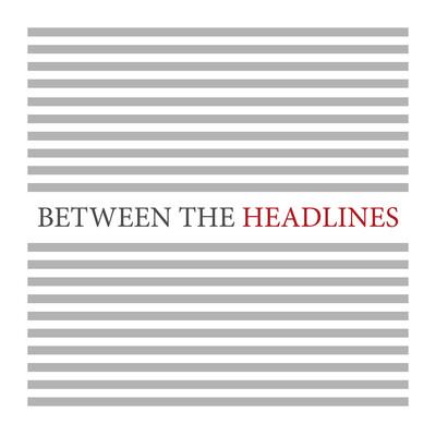 Between the Headlines