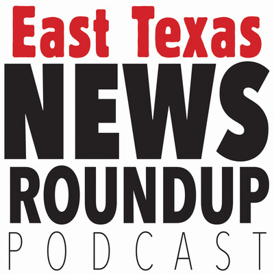 East Texas News Roundup
