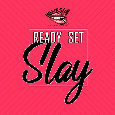 Ready Set Slay