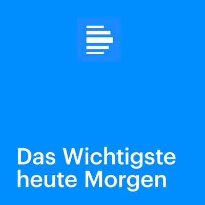 Das Wichtigste heute Morgen - Deutschlandfunk