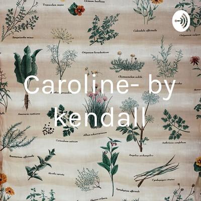 Caroline- by kendall