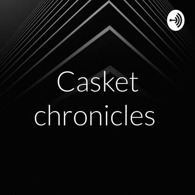 Casket chronicles
